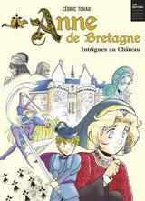ANNE DE BRETAGNE: INTRIGUES AU CHATEAU