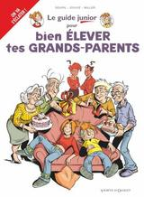 LES GUIDES JUNIOR T21: POUR BIEN ELEVER TES GRANDS-PARENTS